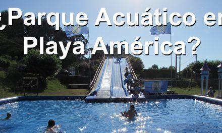 ¿Parque Acuático en  Playa América?