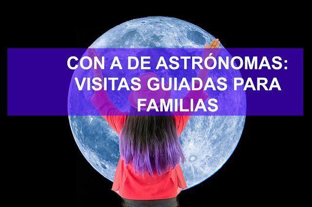 Con A de astrónomas: visita guiada gratuita para familias