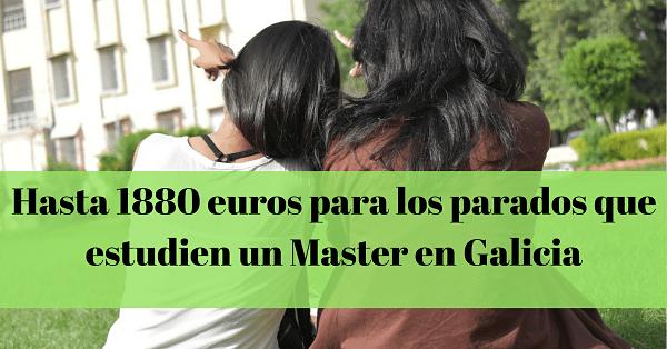 Ayudas para desempleados que quieran realizar un Master en Galicia