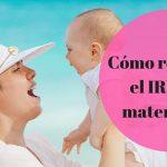 Cómo reclamar la devolución del IRPF de la prestación de maternidad