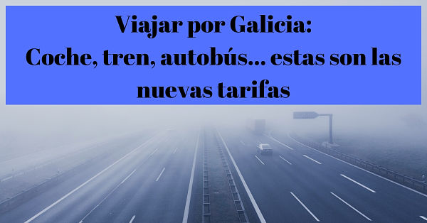 Viajar por Galicia: coche, tren, autobús…Estas son las tarifas
