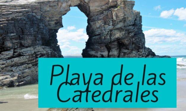 Playa de las Catedrales, todo lo que debes saber para visitarla